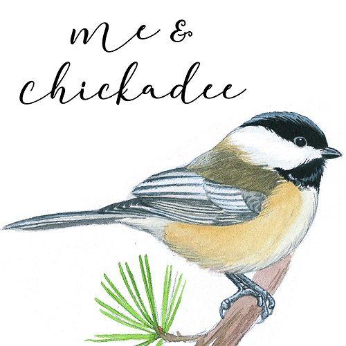 Me & Chickadee